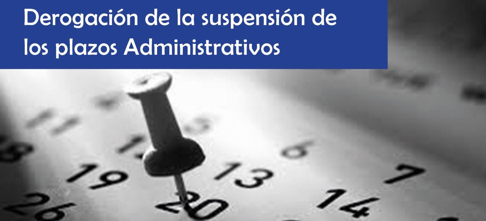 Derogación de la suspensión de los plazos administrativos